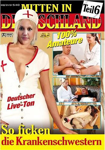 Mitten in Deutschland Teil.6.So ficken die Krankenschwestern (2010) DVDRip