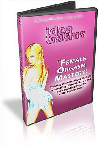 Female Orgasm Mastery / Как научить женщину получать полный и множественный оргазм (2005) DVDRip